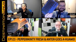 Destination Linux EP123 - Pepperminty Fresh & Anter-goes A-Huawei